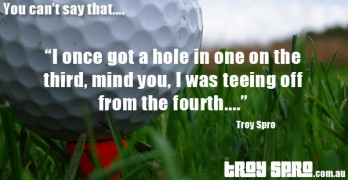 Golf tee hole in one, You can't say that….
