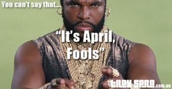 You cant Say That, It's April Fools….